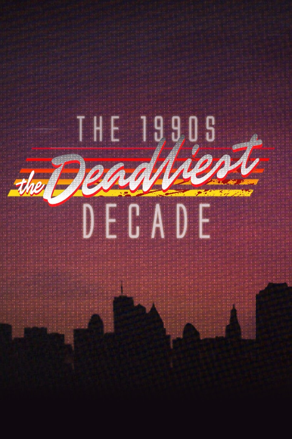Watch Movie The 1990s: The Deadliest Decade - Season 1
